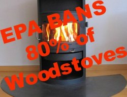 EPA Bans 80 percent of current woodstoves