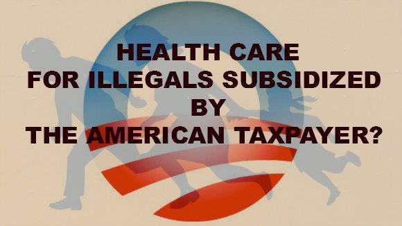 Health Care for Illegals Subsidized by Tax Payers