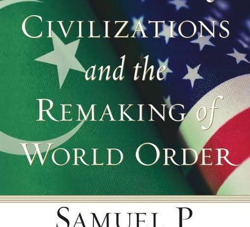 Clash of Civilizations and Remaking of World Order