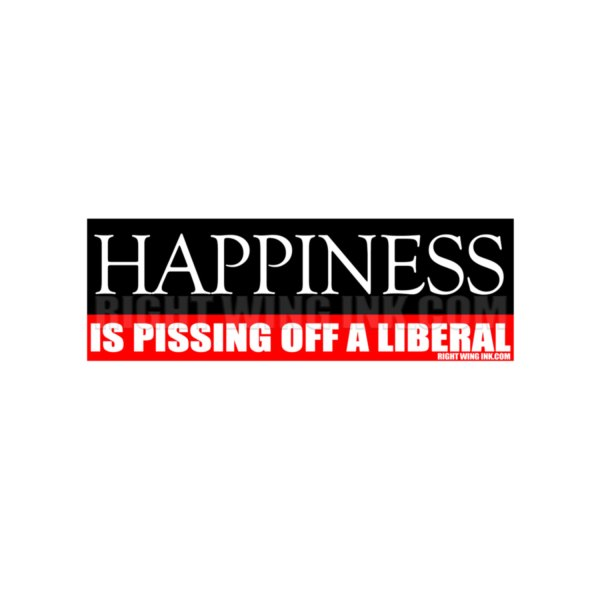 Happiness Is Pissing Off A Liberal Decals