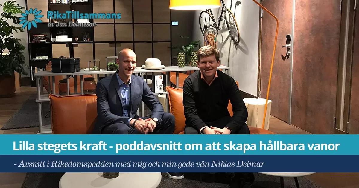 Försättsbild till artikeln: Lilla stegets kraft – om att skapa hållbara vanor - Avsnitt i Rikedomspodden med mig och min gode vän Niklas Delmar