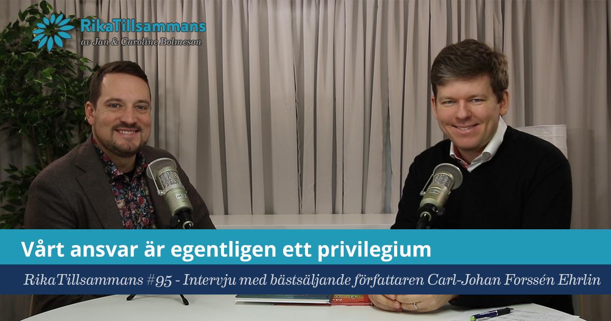 Försättsbild till artikeln: Vårt ansvar är egentligen vårt privilegium - RikaTillsammans #95 - Samtal med Carl-Johan Forssén Ehrlin om livet, framgång och inkomstkvadranten