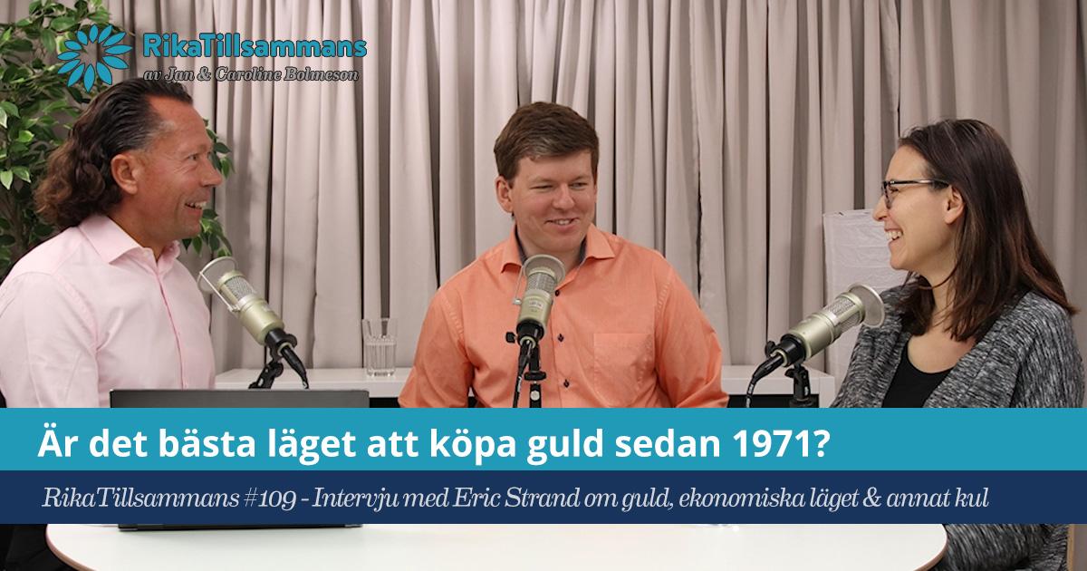 Försättsbild till artikeln: Läsarfrågor och intervju med Eric Strand - RikaTillsammans #109 - Om guld, ekonomiska läget, hans egna tankar och risker