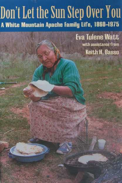 Don't Let the Sun Step Over You – A White Mountain Apache Family Life