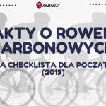 44 Fakty o Rowerach Karbonowych: Kompletna Checklista Dla Początkujących (2019)