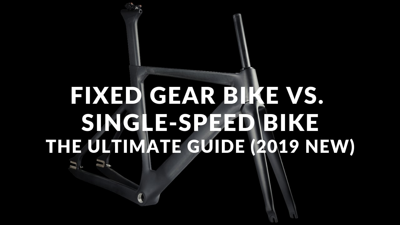 Fixed Gear Bike VS. Single-Speed Bike: The Ultimate Guide (2019 New)