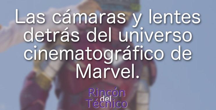 Las cámaras y lentes detrás del universo cinematográfico de Marvel.