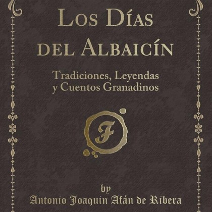 LOS DÍAS DEL ALBAICÍN - Antonio Joaquín Afán de Ribera
