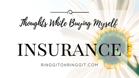 [UPDATED] 44 Thoughts While Buying Myself Insurance in Malaysia