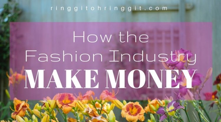 How the Fashion Industry Make Money