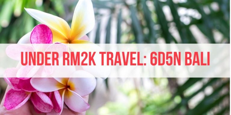 Under-RM2000 Travel: 6D5N Budget Bali Trip