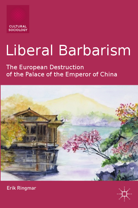 Erik Ringmar, Liberal Barbarism: The European Destruction of the Palace of the Emperor of China, 2013