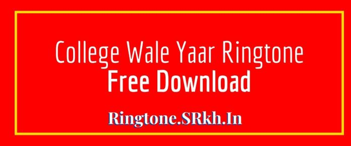 College Wale Yaar Ringtone