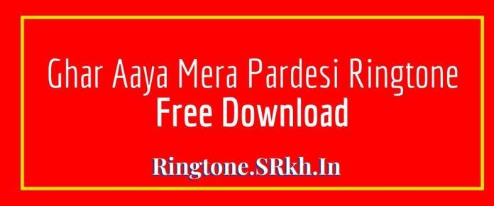 Ghar Aaya Mera Pardesi Ringtone