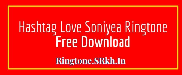Hashtag Love Soniyea Ringtone