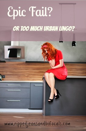 Urban Lingo - Fun Fads or Epic Fails?|Ripped Jeans and Bifocals Blog|@JillinIL|urban slang|www.rippedjeansandbifocals.com