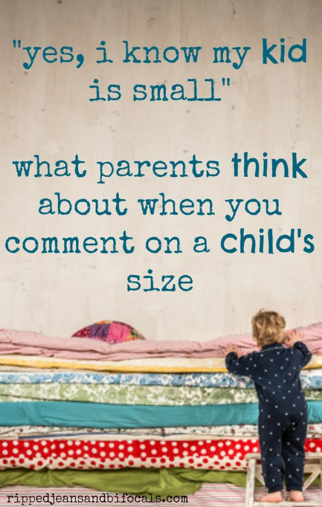 Yes, I know my kid is small|Ripped Jeans and Bifocals