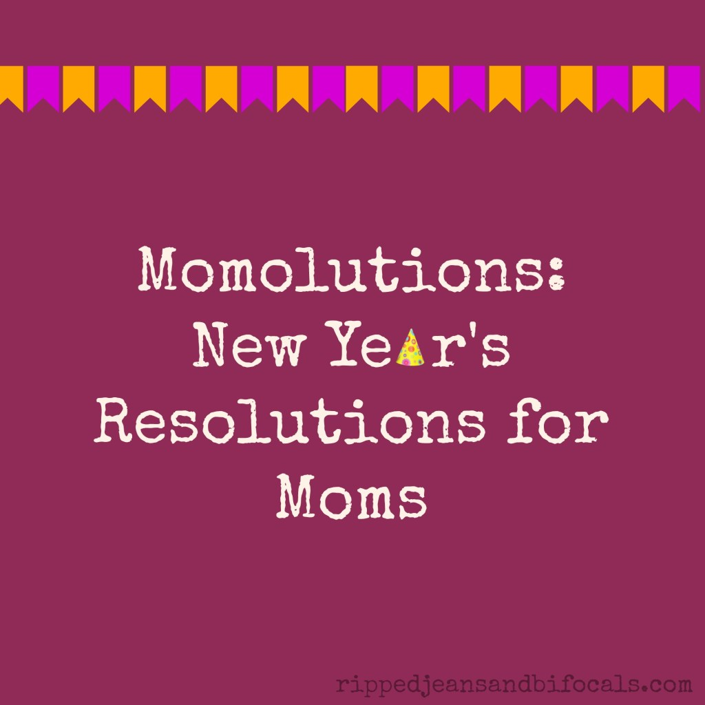 Momolutions: New Year's Resolutions for Moms|Ripped Jeans and Bifocals|