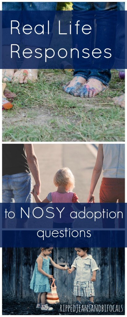 Five real life responses to nosy adoption questions|Ripped Jeans and Bifocals