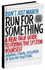 Book cover of Run for Something: A Real-Talk Guide to Fixing the System Yourself by Amanda Litman