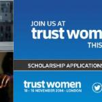 Apply for the Trust Women Scholarship Programme to Attend Trust Women Conference in London