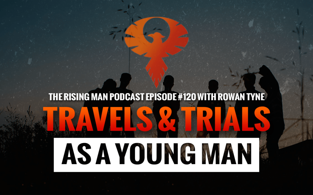 RMP 120 – Travels & Trials As A Young Man with Rowan Tyne