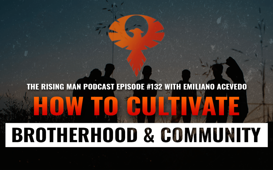 RMP 132 – How To Cultivate Community & Brotherhood with Emiliano Acevedo