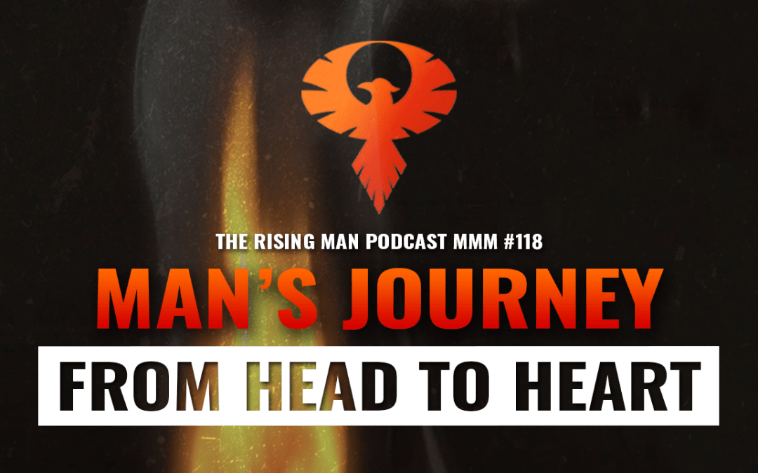 MMM 118 – Man's Journey From Head To Heart