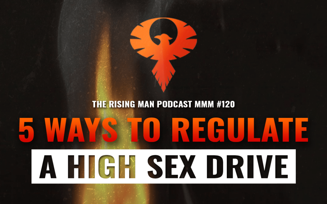 MMM 120 – 5 Ways To Regulate A High Sex Drive