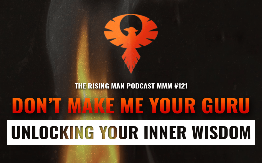 MMM 121 – Don't Make Me Your Guru: Unlocking Your True Inner Wisdom