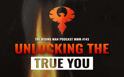 MMM 143 – Unlocking The True You
