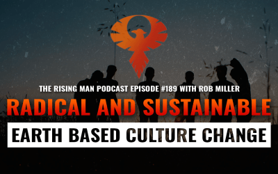 RMP 189 – Radical and Sustainable Earth Based Culture Change with Rob Miller