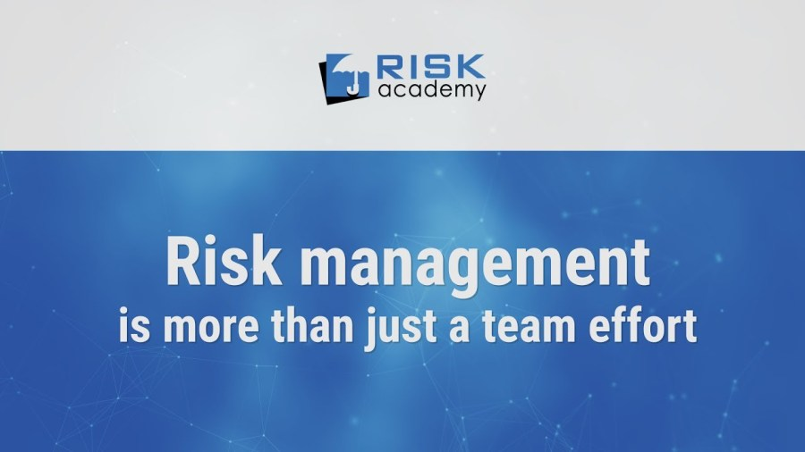 69. Risk management is more than just a team effort