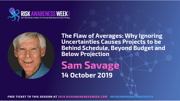 The Flaw of Averages: Why Ignoring Uncertainties Causes Projects to be Behind Schedule, Beyond Budget and Below Projection #riskawarenessweek2019