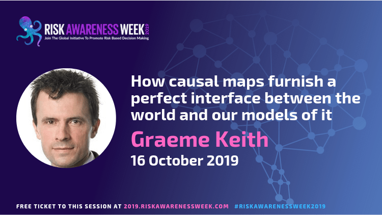 REPLAY: Mapping the (real) world: How causal maps furnish a perfect interface between the world and our models of it.   #riskawarenessweek2019