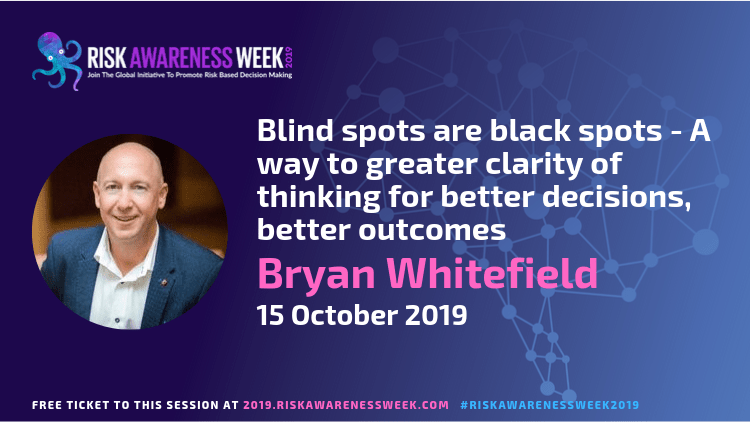 REPLAY: Blind spots are black spots – A way to greater clarity of thinking for better decisions, better outcomes #riskawarenessweek2019