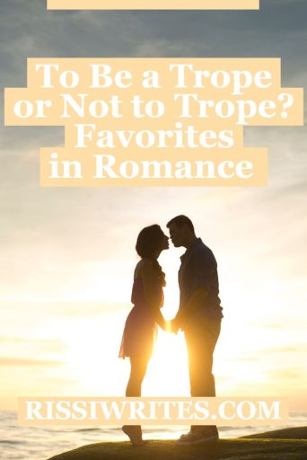 To Be a Trope or Not to Trope? Favorites in Romance. Talking about romance trope favorites in fiction; film, TV and books w Top Ten Tuesday! Text © Rissi JC