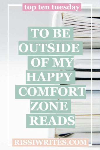 To Be Outside of my Happy Comfort Zone Reads | Top Ten Tuesday. Talking about comfort zone reads (aka the times I've wandered away from them!).