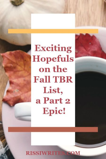 Exciting Hopefuls on The Fall TBR List, a Part 2 Epic! Sharing a second part to my fall 2019 reading TBR list! What do you hope to read? Text © Rissi JC