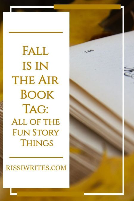 Fall is in the Air Book Tag: All of the Fun Story Things. Joining a autumn-themed tag because it sounds fun! Answer text © Rissi JC