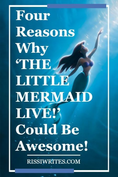 4 Reasons Why 'The Little Mermaid Live!' Could Be Awesome! Talking about the ABC production of Disney's Little Mermaid. Text © Rissi JC