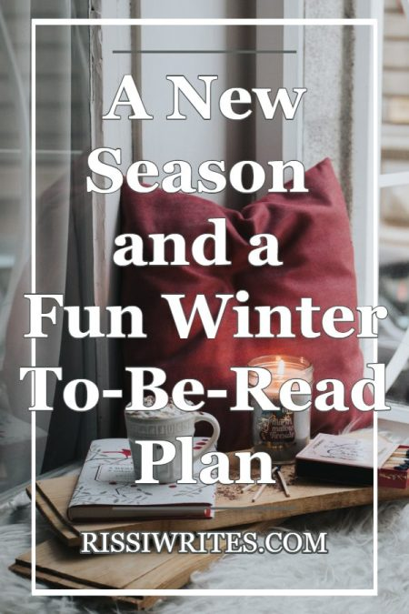 A New Season and a Fun Winter To-Be-Read Plan. Talking new seasonal (winter TBR) reading plans. What do you want to read? Text © Rissi JC