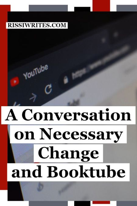 A Conversation on Necessary Change and Booktube. Talking about time and when a change in this world of blogging is necessary. Text © Rissi JC