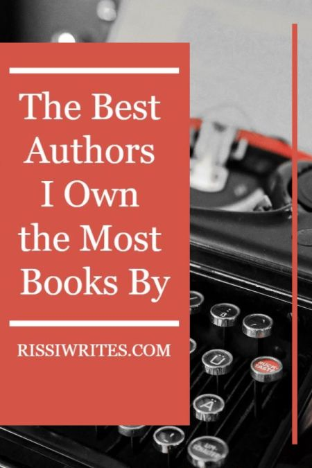 The Best Authors I Own the Most Books By. Talking through *some* of the authors whose books I own the most of! Text © Rissi JC / RissiWrites.com