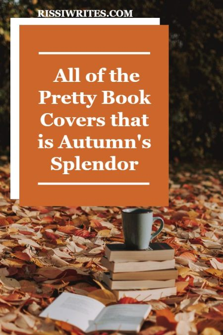 All of the Pretty Book Covers that is Autumn's Splendor. Talking pretty autumn book covers. All text © Rissi JC