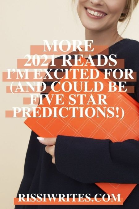 MORE 2021 READS I'M EXCITED FOR (AND COULD BE FIVE STAR PREDICTIONS!). Sharing 2021 books I'm excited about (and hope to give 5 stars!). © Rissi JC