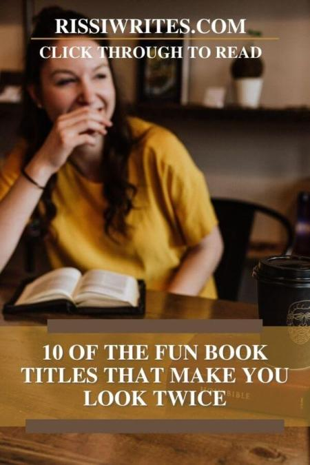 10 OF THE FUN BOOK TITLES THAT MAKE YOU LOOK TWICE. A list of book titles that make us smile and laugh! Text © Rissi JC
