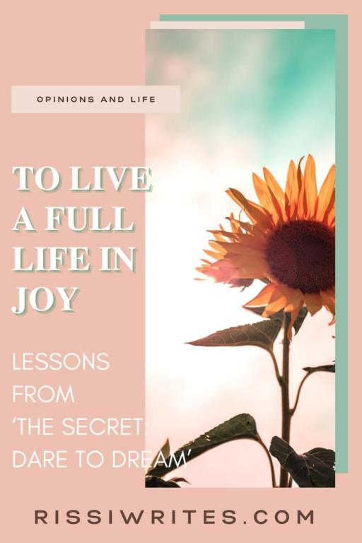 TO LIVE A FULL LIFE IN JOY: LESSONS FROM 'THE SECRET: DARE TO DREAM.' Talking about optimism and choosing joy every day. Text © Rissi JC
