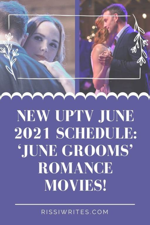 NEW UPTV JUNE 2021 SCHEDULE: 'JUNE GROOMS' ROMANCE MOVIES! Sharing the three upcoming premieres on UPtv! All text is © Rissi JC / RissiWrites.com