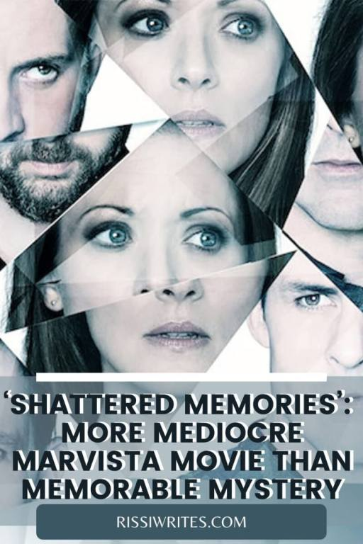 'SHATTERED MEMORIES': MORE MEDIOCRE MARVISTA MOVIE THAN MEMORABLE MYSTERY. REVIEW OF THE 2018 FILM CURRENTLY ON NETFLIX. TEXT © RISSI JC